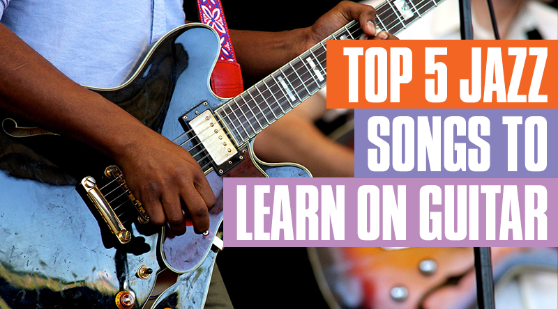 Top 5 Jazz Songs To Learn On Guitar Guitar Tricks Blog