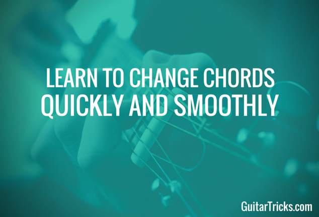 Change Chords Quickly and Smoothly - Guitar Tricks Blog