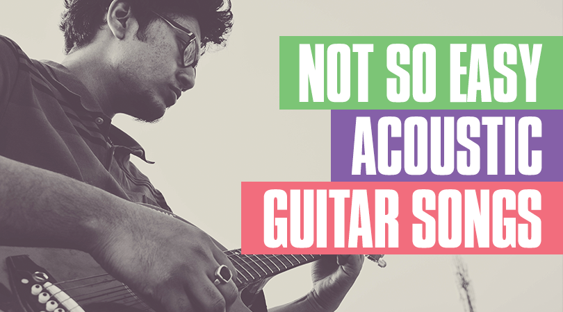 6 Not So Easy Guitar Songs On Acoustic Guitar Tricks Blog